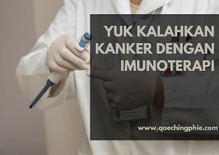 Yuk Kalahkan Kanker Dengan Imunoterapi