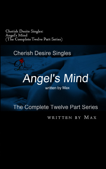 Cherish Desire Singles: Angel's Mind (The Complete Twelve Part Series), Angel, Tom, Max D, erotica, Print Edition