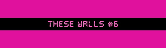 These Walls #6