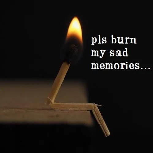 please burn my sad memories, Sad DP for girls