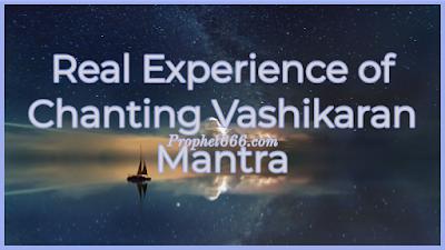 Real Life Experience of Chanting Vashikaran Mantra