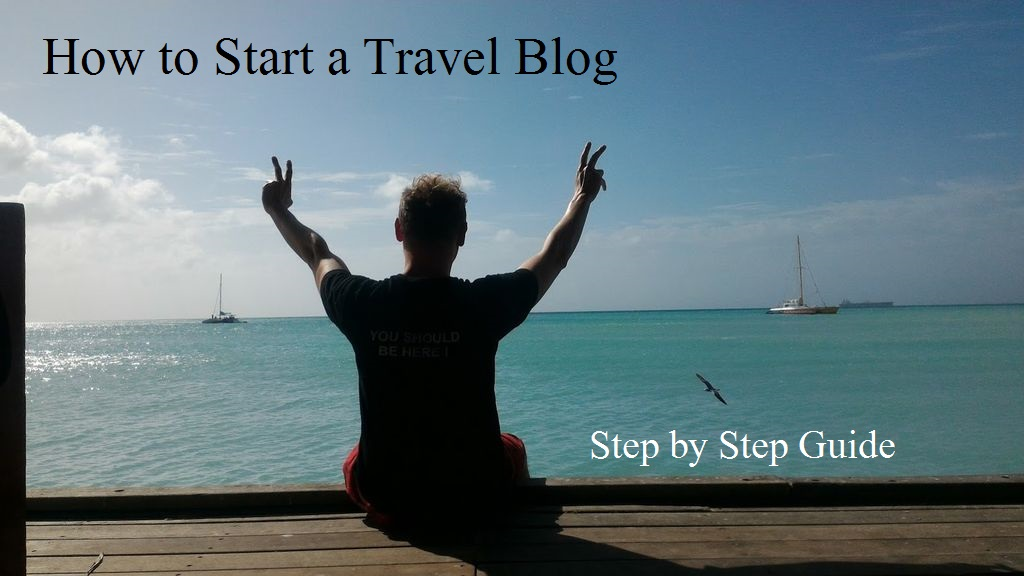 How to Start a Travel Blog - Step by Step Guide