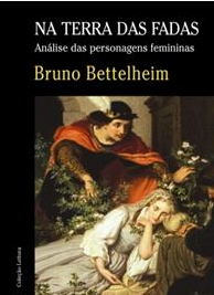 Bruno Bettelheim - NA TERRA DAS FADAS