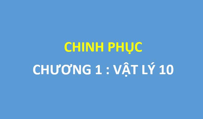 Chinh phục chương 1 vật lý 10 : động học chất điểm