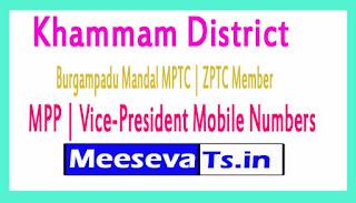 Burgampadu Mandal MPTC | ZPTC Member | MPP | Vice-President Mobile Numbers Khammam District in Telangana State