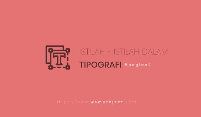 Istilah-istilah yang sering disebut dalam dunia tipografi