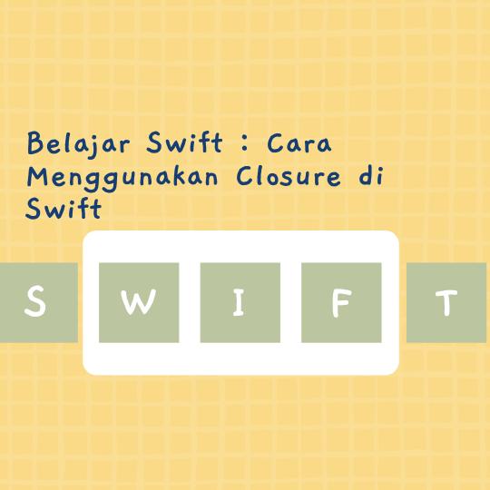 Cara Menggunakan Closure di Swift