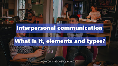 Interpersonal communication: What is it, elements and types.