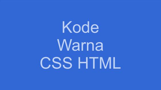Daftar kode warna CSS dan HTML Paling Lengkap
