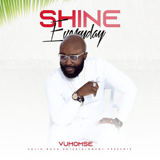 "Gospel Musician Vumomse is out with his anticipated New Single ""Shine Everyday"""
