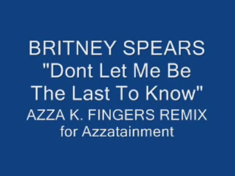Britney Spears - Don't Let Me Be The Last To Know (Azza Remix)