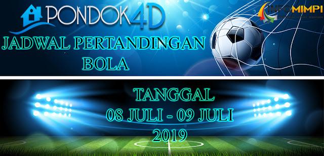 JADWAL PERTANDINGAN BOLA TANGGAL 08 – 09 JULI 2019