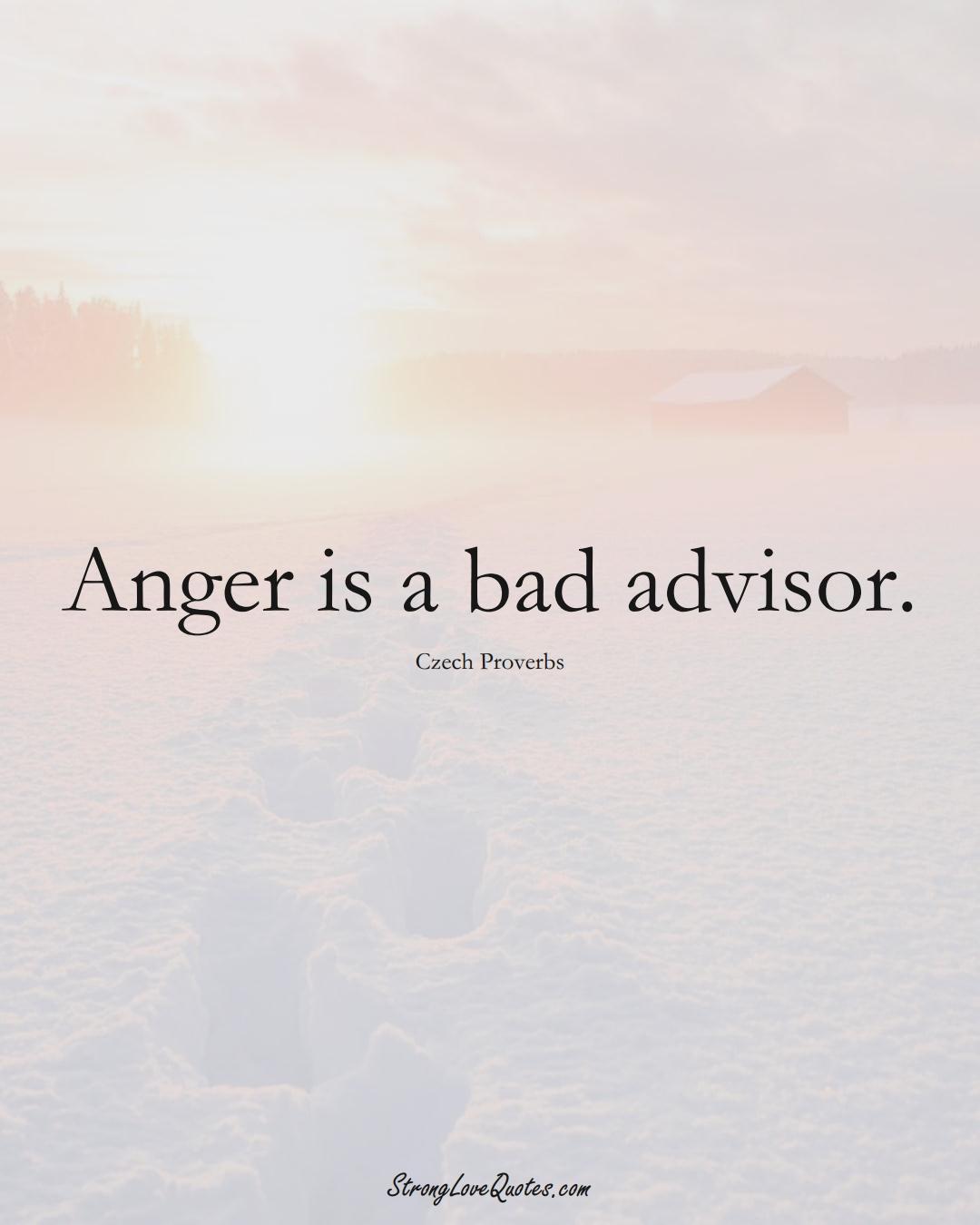 Anger is a bad advisor. (Czech Sayings);  #EuropeanSayings