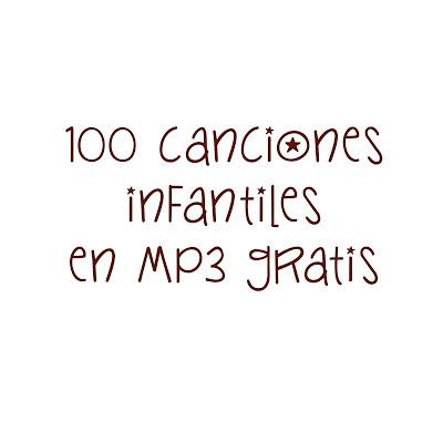 http://educpreescolar.blogspot.com.es/2015/12/100-canciones-infantiles-en-mp3.html