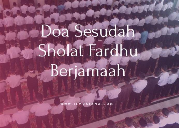 16+ Doa Sesudah Sholat Fardhu Berjamaah (Arab + Latin)