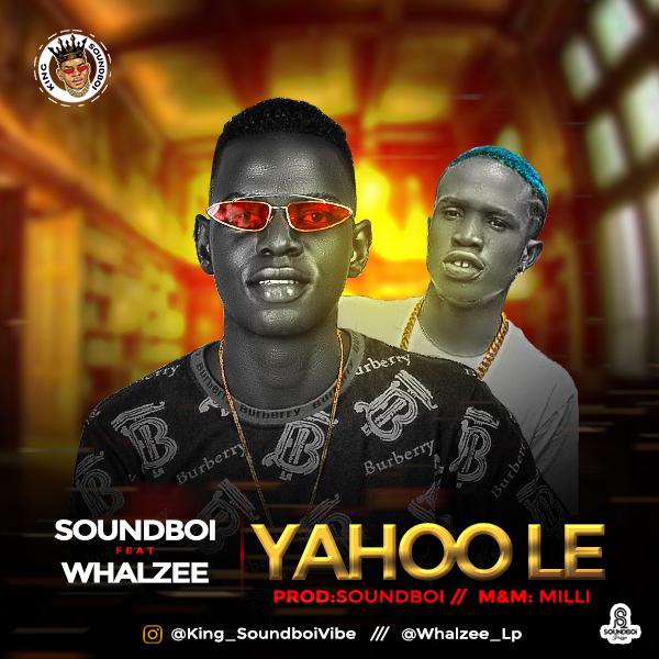 Soundboi ft Whalzee - Yahoo le