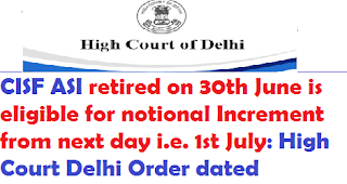 notional-increment-case-cisf-asi-retired-on-30th-june-hc-delhi-order