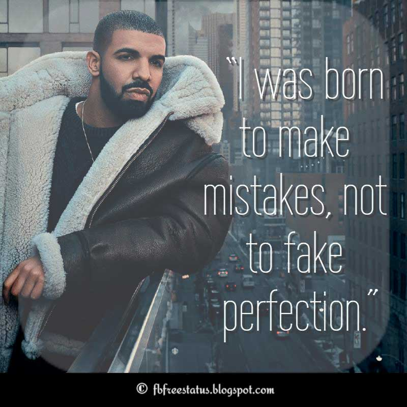 "Drake Quotes, ""I was born to make mistakes, not to fake perfection."""