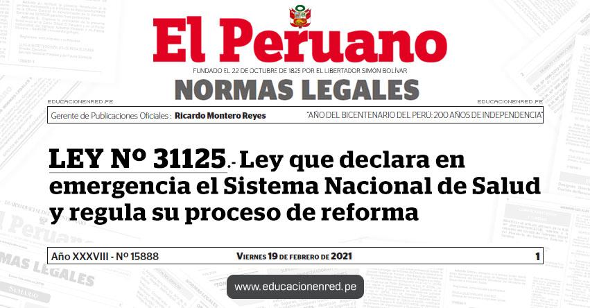 LEY Nº 31125.- Ley que declara en emergencia el Sistema Nacional de Salud y regula su proceso de reforma