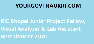 RIE Bhopal Junior Project Fellow, Visual Analyzer & Lab Assistant Recruitment 2020