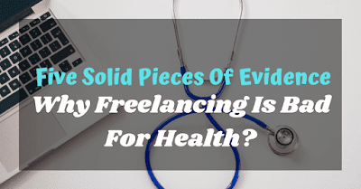 Five Solid Pieces Of Evidence Why Freelancing Is Bad For Health?