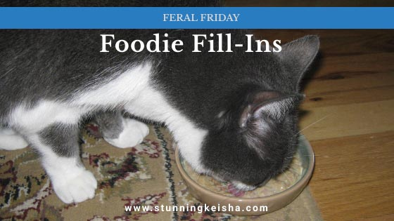 Feral  Friday Foodie Fill-Ins
