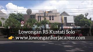 Karir Lowongan Kerja RS Kustati Solo 2020 Jl Kapten Mulyadi Surakarta