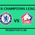 UEFA Champions League: Chelsea Vs Lille OSC Preview,Live Channel and Info
