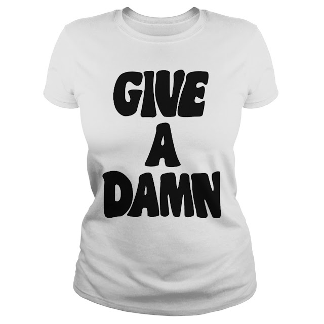 give a damn t shirt, give a damn busted, give a damn sweater, give a damn lyrics, give a damn goods, give a damn song, give a damn wine, give a damn meter, give a damn meaning,