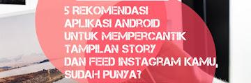 5 Rekomendasi Aplikasi Android untuk Mempercantik Tampilan Story dan Feed Instagram Kamu, Sudah Punya?
