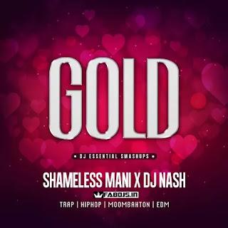 GOLD (ALBUM 2020) - SHAMELESS MANI X DJ NASH