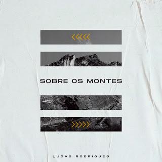 Baixar Música Gospel Sobre Os Montes - Lucas Rodrigues Mp3