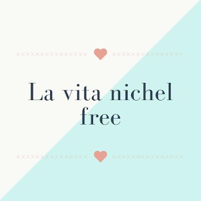 AGGIORNAMENTO: La mia nuova vita nichel free teresagranara