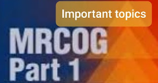 MRCOG PART 1 IMPORTANT TOPICS