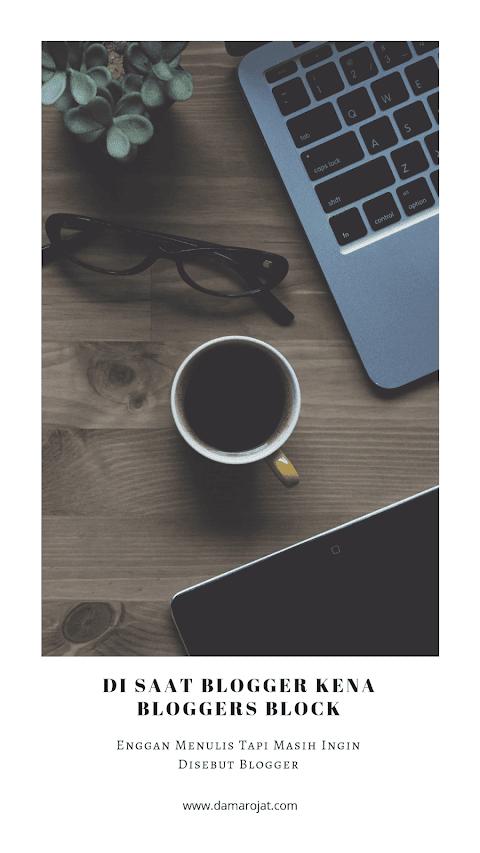 Di Saat Blogger Kena Bloggers Block, Enggan Menulis Tapi Masih Ingin Disebut Blogger