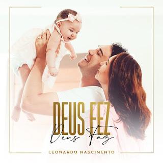 Deus Fez, Deus Faz - Leonardo Nascimento