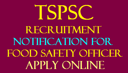 TSPSC Recruitment Notification for Food Safety Officer 36 Vacancies Apply Online Application @tspsc.gov.in /2020/01/TSPSC-Recruitment-Notification-for-Food-Safety-Officer-36-Vacancies-Apply-Online-Application-at-tspsc.gov.in.html