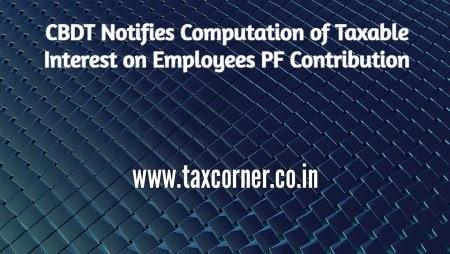 CBDT Notifies Computation of Taxable Interest on Employees PF Contribution