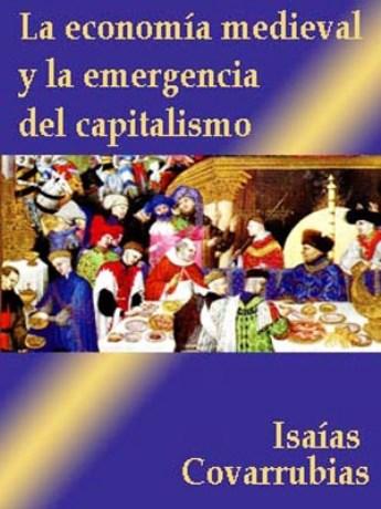 La economía medieval y la emergencia del capitalismo – Isaías Covarrubias M.