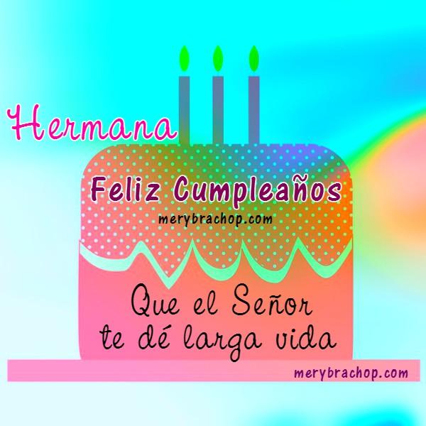 Frases con mensajes de cumpleaños para hermana, tarjetas cristianas de saludo con lindas imágenes de cumpleaños para regalar a mi hermana cristiana  por Mery Bracho