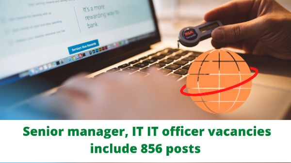 Latest Job Notification Senior manager, IT IT officer vacancies include 856 posts