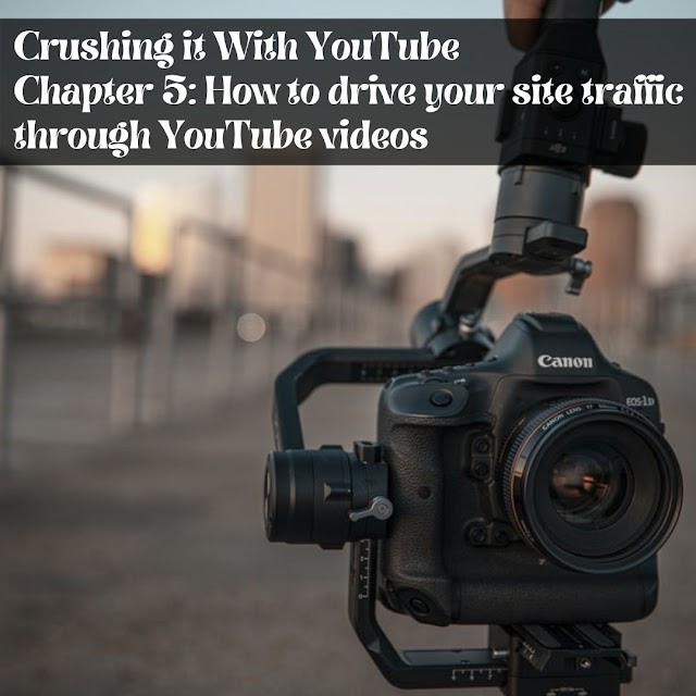Crushing it With YouTube - Chapter 5: How to drive your site traffic through YouTube videos