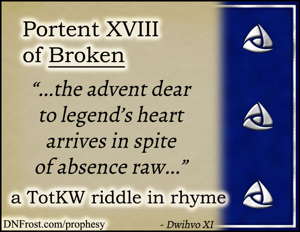Portent XVIII of Broken: the advent dear to legend's heart www.DNFrost.com/prophesy #TotKW A riddle in rhyme by D.N.Frost @DNFrost13 Part of a series.