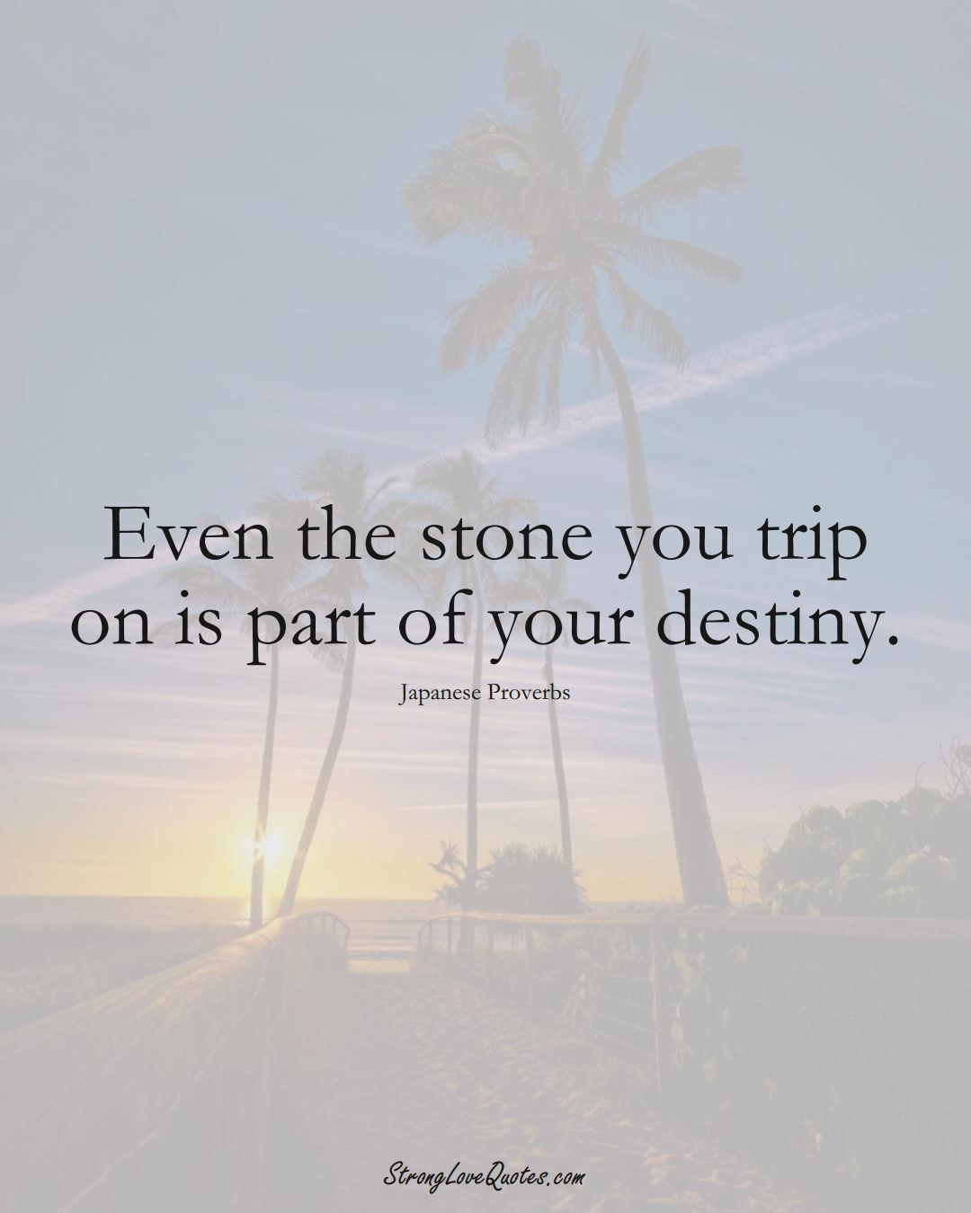 Even the stone you trip on is part of your destiny. (Japanese Sayings);  #AsianSayings