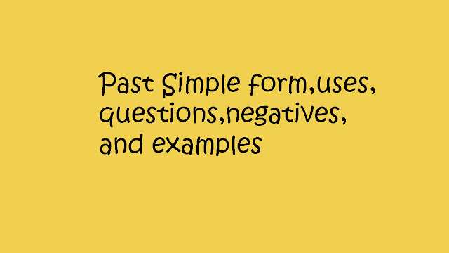 Past Simple form,uses,questions,negatives,and examples By Mr.Zaki Badr