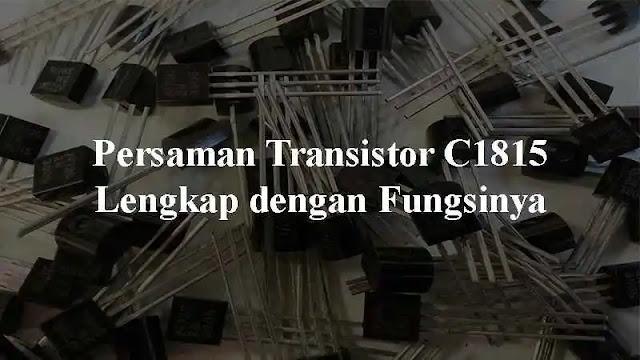 Banyak orang yang mencari persamaan transistor C Persamaan Transistor C1815 Lengkap dengan Fungsinya