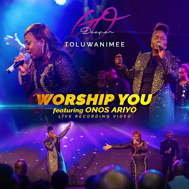 MP3+ LIVE VIDEO:  TOLUWANIMEE – WORSHIP YOU FEAT. ONOS ARIYO ~ @toluwanimee, @onosariyo
