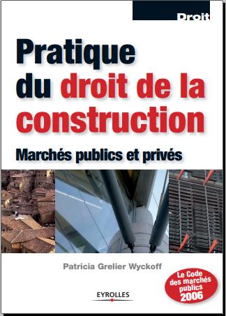 Livre : Pratique du droit de la construction, Marchés publics et privés - P.Grelier Wyckoff