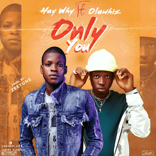 DOWNLOAD MP3: Haywhy ft. Olawhiz - Only You