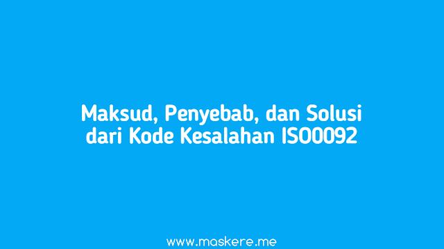 Maksud, Penyebab, dan Solusi Kode Kesalahan ISO0092